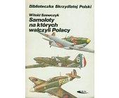 Szczegóły książki SAMOLOTY NA KTÓRYCH WALCZYLI POLACY