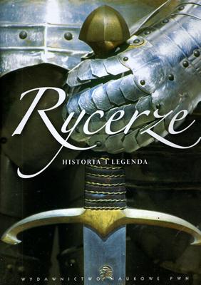 RYCERZE. HISTORIA I LEGENDA
