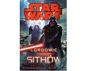 Szczegóły książki STAR WARS - LORDOWIE SITHÓW
