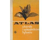 Szczegóły książki ATLAS CHORÓB I SZKODNIKÓW TYTONIU