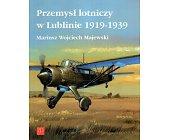 Szczegóły książki PRZEMYSŁ LOTNICZY W LUBLINIE 1919-1939