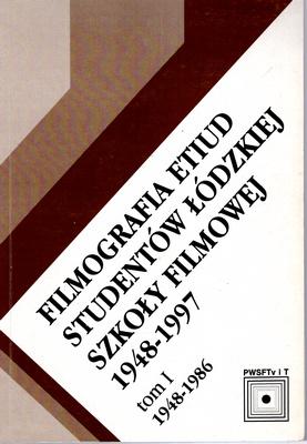FILMOGRAFIA ETIUD STUDENTÓW ŁÓDZKIEJ SZKOŁY FILMOWEJ 1948-1997 - 2 TOMY