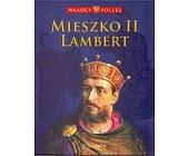 Szczegóły książki WŁADCY POLSKI. MIESZKO II LAMBERT