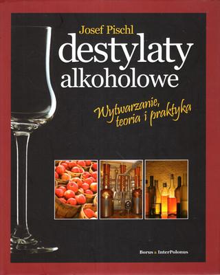 DESTYLATY ALKOHOLOWE - WYTWARZANIE, TEORIA I PRAKTYKA