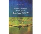 Szczegóły książki WOJNA MASONÓW NA UKRAINIE. REPERKUSJE DLA POLSKI