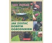 Szczegóły książki 1001 PORAD. JAK ZOSTAĆ DOBRYM OGRODNIKIEM