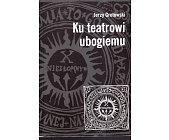 Szczegóły książki KU TEATROWI UBOGIEMU