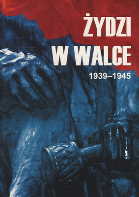ŻYDZI W WALCE 1939-1945 - TOM 1