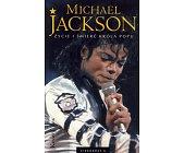 Szczegóły książki MICHAEL JACKSON - ŻYCIE I ŚMIERĆ KRÓLA POPU