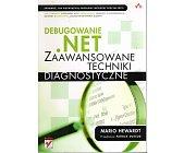 Szczegóły książki DEBUGOWANIE .NET- ZAAWANSOWANE TECHNIKI DIAGNOSTYCZNE