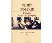 Szczegóły książki ŚLUBY POLSKIE. TRADYCJE, ZWYCZAJE, PRZEPISY