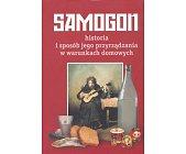 Szczegóły książki SAMOGON. HISTORIA I SPOSÓB JEGO PRZYRZĄDZANIA ....