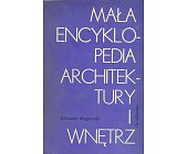 Szczegóły książki MAŁA ENCYKLOPEDIA ARCHITEKTURY I WNĘTRZ