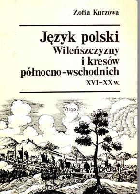 JĘZYK POLSKI WILEŃSZCZYZNY I KRESÓW PÓŁNOCNO - WSCHODNICH XVI - XX