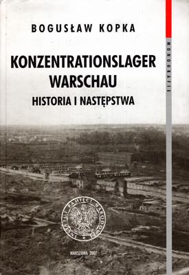 KONZENTRATIONSLAGER WARSCHAU. HISTORIA I NASTĘPSTWA