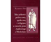 Szczegóły książki IDEA JEDNOŚCI POLITYCZNEJ, SPOŁECZNEJ I RELIGIJNEJ W ŚWIETLE PISM...