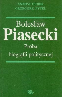 BOLESŁAW PIASECKI - PRÓBA BIOGRAFII POLITYCZNEJ