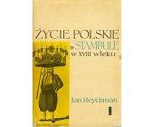 Szczegóły książki ŻYCIE POLSKIE W STAMBULE W XVIII WIEKU