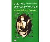 Szczegóły książki HALINA POŚWIATOWSKA W ZWIERCIADLE SWEJ KOBIECOŚCI