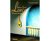 Szczegóły książki FEDERICO GARCIA LORCA W TEATRZE SWOICH CZASÓW