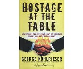 Szczegóły książki HOSTAGE AT THE TABLE: HOW LEADERS CAN OVERCOME CONFLICT, INFLUENCE OTHERS...