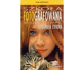 Szczegóły książki SZKOŁA FOTOGRAFOWANIA NATIONAL GEOGRAPHIC - FOTOGRAFIA CYFROWA
