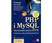 Szczegóły książki PHP I MYSQL. TWORZENIE STRON WWW - VADEMECUM PROFESJONALISTY