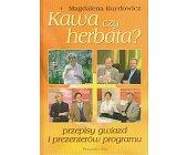 Szczegóły książki KAWA CZY HERBATA? PRZEPISY GWIAZD