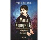 Szczegóły książki MARIA KONOPNICKA. ROZWYDRZONA BEZBOŻNICA