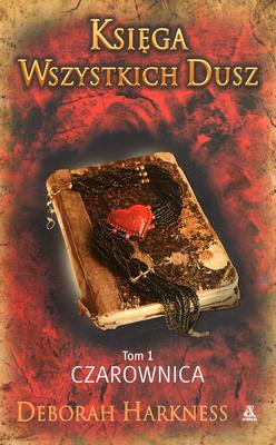 KSIĘGA WSZYSTKICH DUSZ - TOM 1 - CZAROWNICA