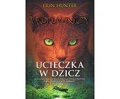 Szczegóły książki WOJOWNICY - TOM I - UCIECZKA W DZICZ