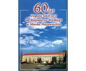 Szczegóły książki 60 LAT ZESPOŁU SZKÓŁ NR 1 IM KAZIMIERZA WIELKIEGO W MIŃSKU MAZOWIECKIM