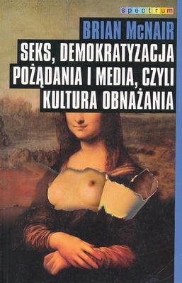 SEKS, DEMOKRATYZACJA, POŻĄDANIA I MEDIA, CZYLI KULTURA OBNAŻANIA