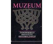 Szczegóły książki MUZEUM ŻYDOWSKIEGO INSTYTUTU HISTORYCZNEGO
