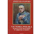 Szczegóły książki VICTORIA POLSKA - MARSZAŁEK PIŁSUDSKI W OBRONIE EUROPY