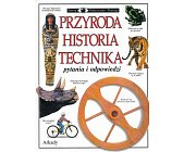 Szczegóły książki PRZYRODA HISTORIA TECHNIKA (PATRZĘ, PODZIWIAM, POZNAJĘ)