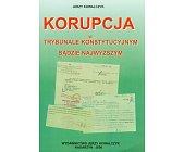 Szczegóły książki KORUPCJA W TRYBUNALE KONSTYTUCYJNYM I SĄDZIE NAJWYŻSZYM