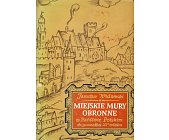 Szczegóły książki MIEJSKIE MURY OBRONNE W PAŃSTWIE POLSKIM NA POCZĄTKU XV WIEKU