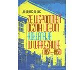 Szczegóły książki ZE WSPOMNIEŃ UCZNIA LICEUM KOŁŁĄTAJA W WARSZAWIE 1954 - 1958