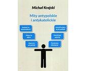 Szczegóły książki MITY ANTYPOLSKIE I ANTYKATOLICKIE
