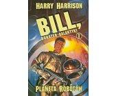Szczegóły książki BILL, BOHATER GALAKTYKI - PLANETA ROBOTÓW - TOM 1