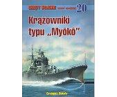 """Szczegóły książki KRĄŻOWNIKI TYPU """"MYOKO"""". OKRĘTY WOJENNE - 20"""