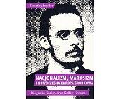 Szczegóły książki NACJONALIZM, MARKSIZM I NOWOCZESNA EUROPA ŚRODKOWA