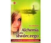 Szczegóły książki ALCHEMIA AKTU STWÓRCZEGO CZYLI PSYCHOLOGIA URZECZYWISTNIENIA MARZEŃ