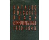 Szczegóły książki KATALOG POLSKIEJ PRASY KONSPIRACYJNEJ 1939 - 1945