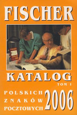 FISCHER - KATALOG POLSKICH ZNAKÓW POCZTOWYCH 2006 - TOM 1