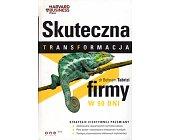 Szczegóły książki SKUTECZNA TRANSFORMACJA FIRMY W 90 DNI