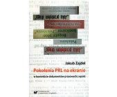 Szczegóły książki POKOLENIA PRL NA EKRANIE W KONTEKŚCIE DOKUMENTÓW PRASOWYCH Z EPOKI
