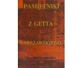 Szczegóły książki PAMIĘTNIKI Z GETTA WARSZAWSKIEGO - FRAGMENTY I REGESTY