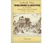 Szczegóły książki WOLNOMULARSTWO W EUROPIE ŚRODKOWO - WSCHODNIEJ W XVIII I XIX WIEKU